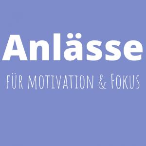 Anlässe Motivation und Fokus